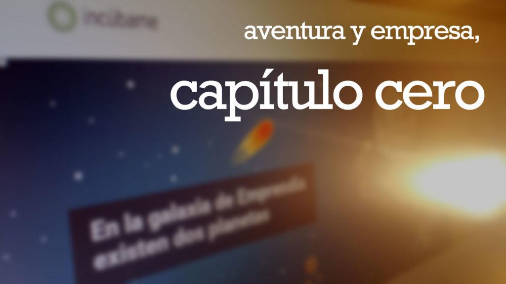 Incubame-aventura-y-empresa-capitulo-cero